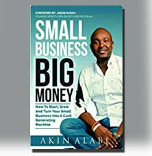 Small Business Big Money by Akin Alabi