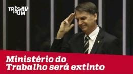 Bolsonaro confirma que Ministério do Trabalho será extinto