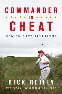 Commander in Cheat: How Golf Explains Trump by Rick Reilly 1