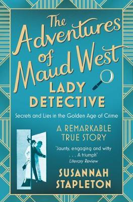 Adventures Of Maud West Lady Detective by Susannah Stapleton