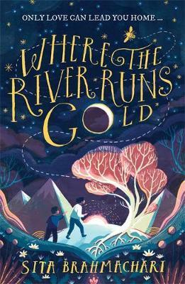 Where the River Runs Gold by Sita Brahmachari