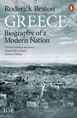 Greece: Biography of a Modern Nation by Roderick Beaton