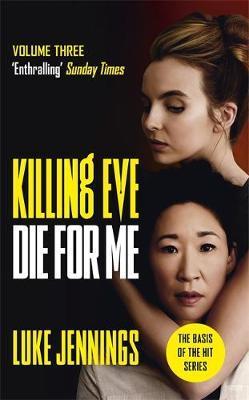 Die for Me (Killing Eve Volume 3) by Luke Jennings