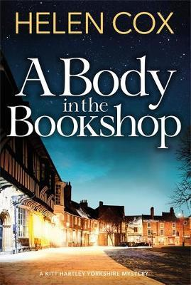 A Body in the Bookshop: Kitt Hartley Yorkshire Mysteries 2 by Helen Cox