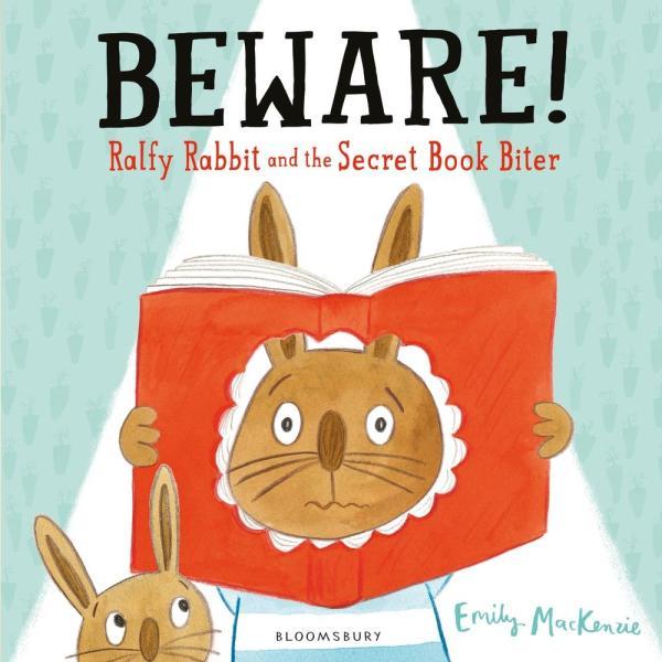 Beware! Ralfy Rabbit and the Secret Book Biter by Emily MacKenzie