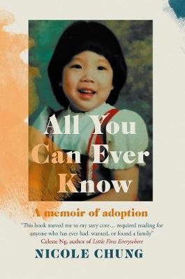 All You Can Ever Know: A memoir of adoption by Nicole Chung