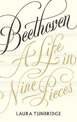 Beethoven: A Life in Nine Pieces by Laura Tunbridge