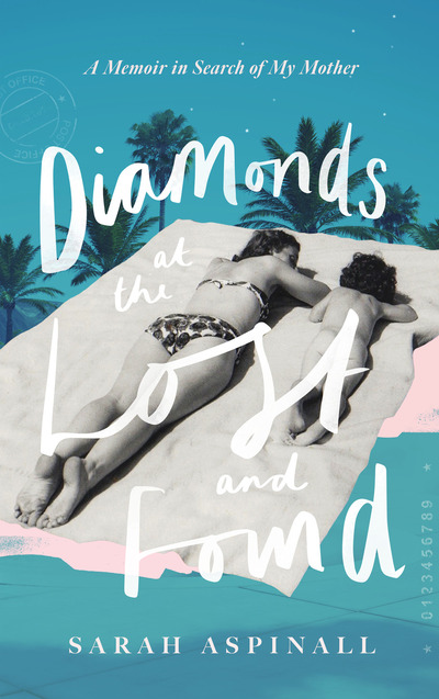 Diamonds at the Lost and Found: A Memoir in Search of my Mother by Sarah Aspinall