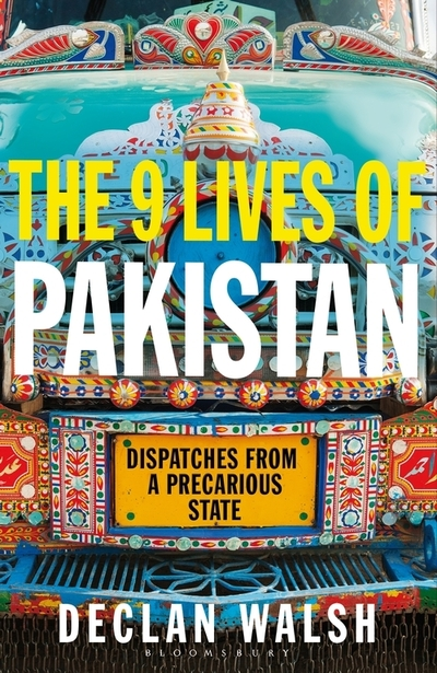 The Nine Lives of Pakistan: Dispatches from a Divided Nation by Declan Walsh
