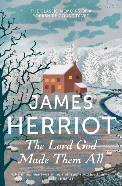 The Lord God Made Them All: The Classic Memoirs of a Yorkshire Country Vet by James Herriot