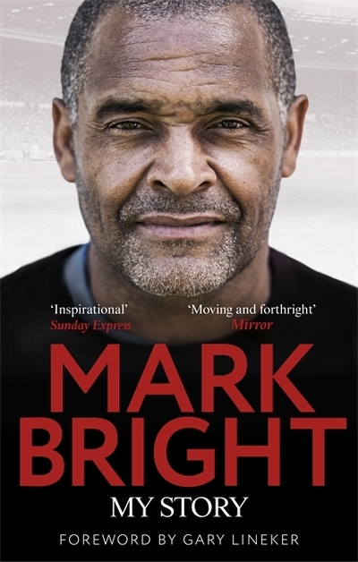 My Story: From Foster Care to Footballer by Mark Bright