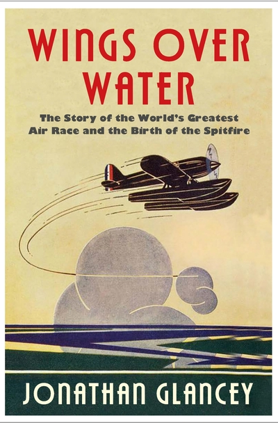Wings Over Water: The Story of the World's Greatest Air Race and the Birth of th by Jonathan Glancey