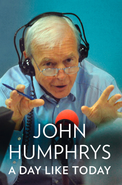 A Day Like Today: Memoirs by John Humphrys