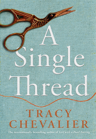 A Single Thread by Tracy Chevalier
