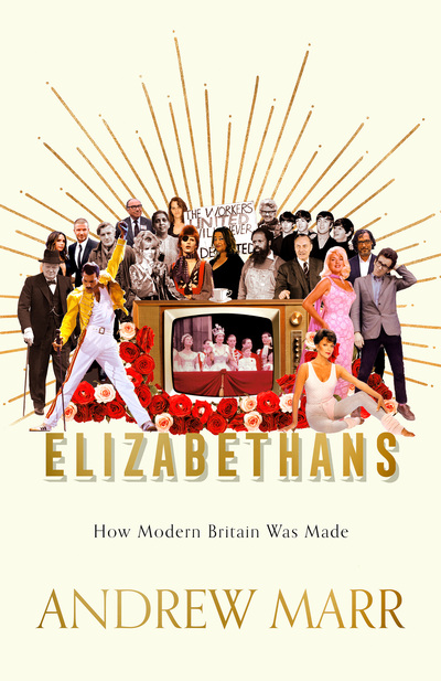 Elizabethans: How Modern Britain Was Forged by Andrew Marr