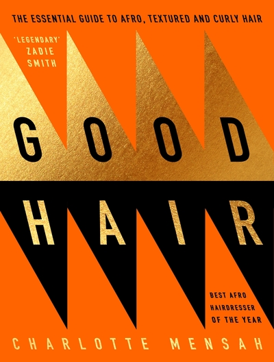 Good Hair: The Essential Guide to Afro, Textured and Curly Hair by Charlotte Mensah