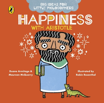 Big Ideas for Little Philosophers: Happiness with Aristotle by Duane Armitage