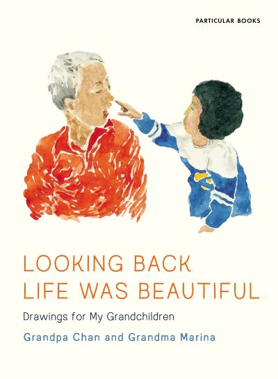 Looking Back Life Was Beautiful: Drawings for My Grandchildren by Grandma Marina