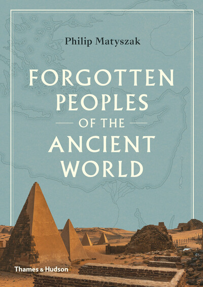 Forgotten Peoples of the Ancient World by Philip Matyszak