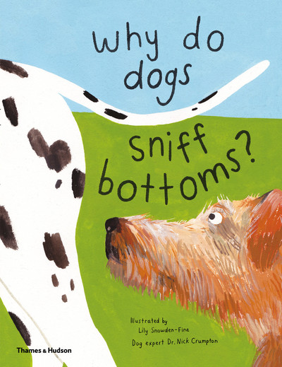 Why do dogs sniff bottoms?: Curious questions about your favourite pet by