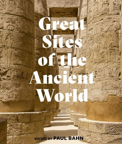 Great Sites of the Ancient World by Paul G. Bahn