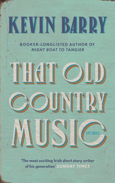 That Old Country Music by Kevin Barry