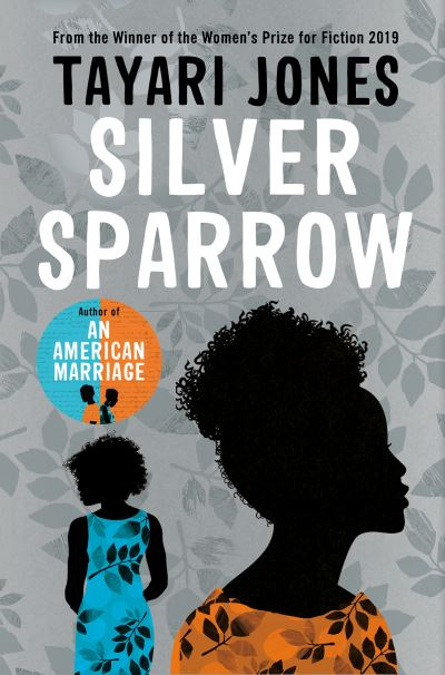 Silver Sparrow: From the Winner of the Women's Prize for Fiction, 2019 by Tayari Jones
