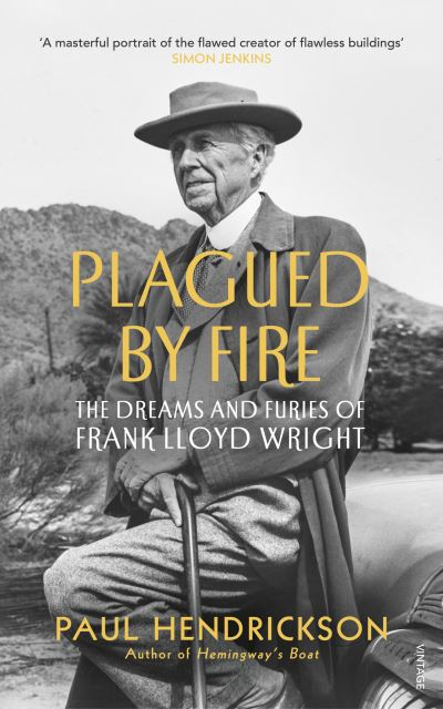 Plagued By Fire: The Dreams and Furies of Frank Lloyd Wright by Paul Hendrickson