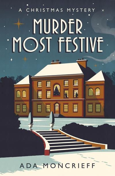 Murder Most Festive: A Christmas Mystery by Ada Moncrieff