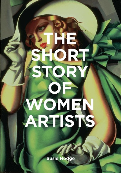The Short Story of Women Artists: A Pocket Guide to Key Breakthroughs, Movements by Susie Hodge