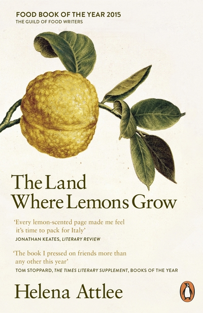 The Land Where Lemons Grow: The Story of Italy and its Citrus Fruit by Helena Attlee