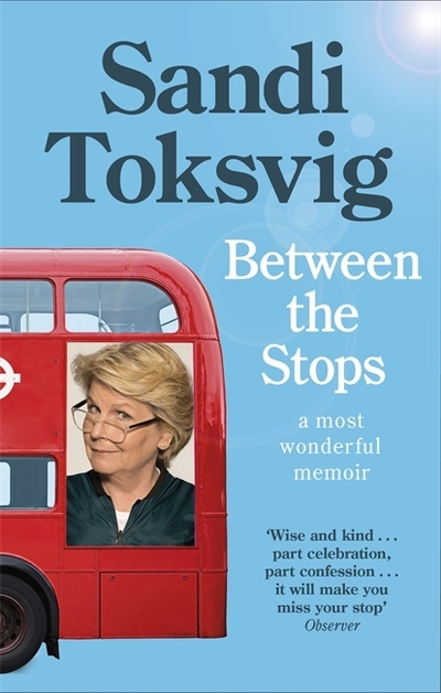 Between the Stops: The View of My Life from the Top of the Number 12 Bus by Sandi Toksvig