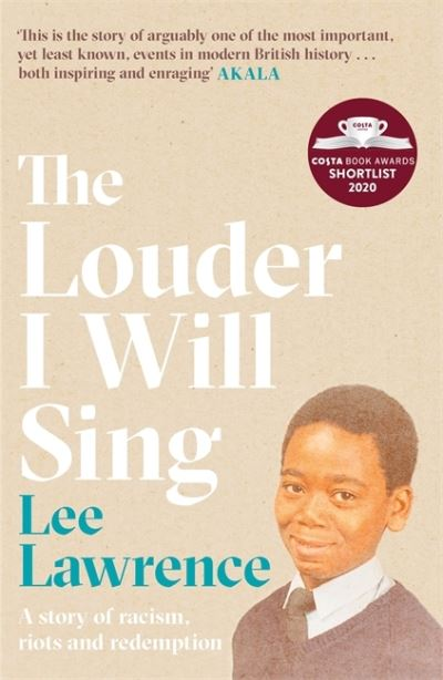 The Louder I Will Sing: A story of racism, riots and redemption by Lee Lawrence