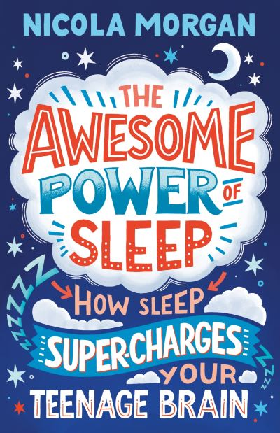 The Awesome Power of Sleep: How Sleep Super-Charges Your Teenage Brain by Nicola Morgan