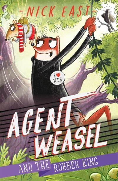 Agent Weasel and the Robber King: Book 3 by Nick East