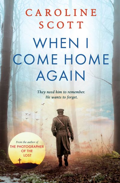 When I Come Home Again: A beautiful and heartbreaking WWI novel, based on true e by Caroline Scott