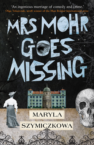Mrs Mohr Goes Missing: 'An ingenious marriage of comedy and crime.' Olga Tokarcz by Maryla Szymiczkowa