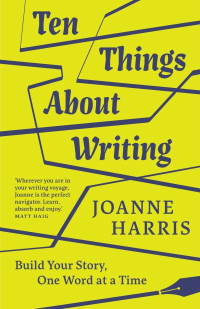 Ten Things About Writing: Build Your Story, One Word at a Time by Joanne Harris