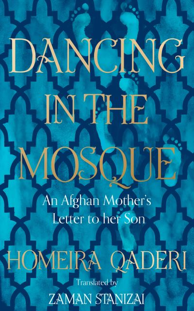 Dancing in the Mosque: An Afghan Mother's Letter to her Son by Homeira Qaderi