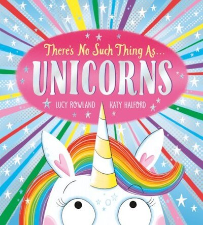 There's No Such Thing as Unicorns by Lucy Rowland