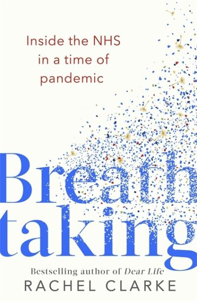 Breathtaking: Inside the NHS in a Time of Pandemic by Rachel Clarke