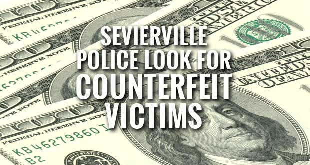 Sevierville Police Look for Victim of Alleged Counterfeiters