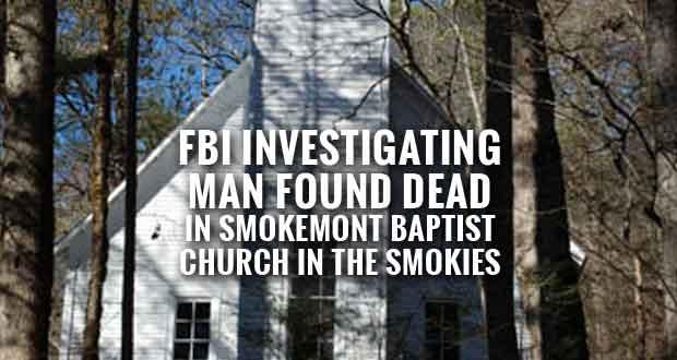 FBI Investigating Man Found Dead in Smokemont Baptist Church in the Smokies
