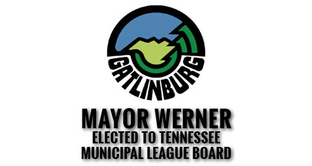 Gatlinburg Mayor Mike Werner elected toTennessee Municipal League Board of Directors