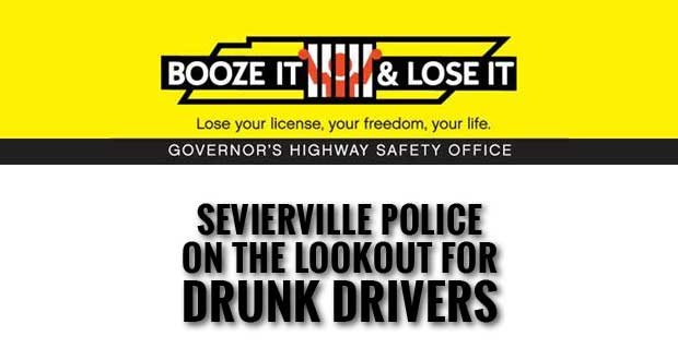Sevierville Police Increasing DUI Enforcement with Booze It and Lose It Campaign