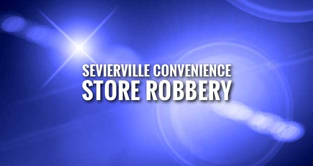 Sevierville Police Search for E-Z Stop Robbers