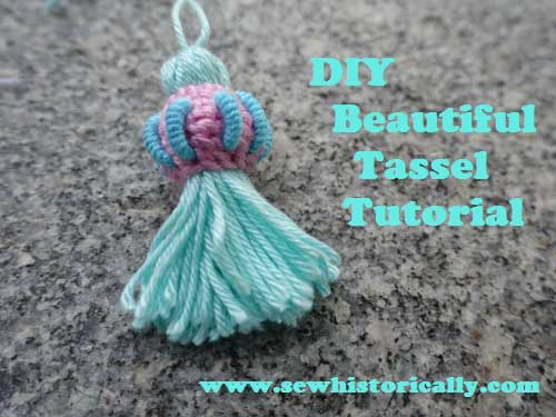 DIY Beautiful Tassel-Tutorial by Sew Historically