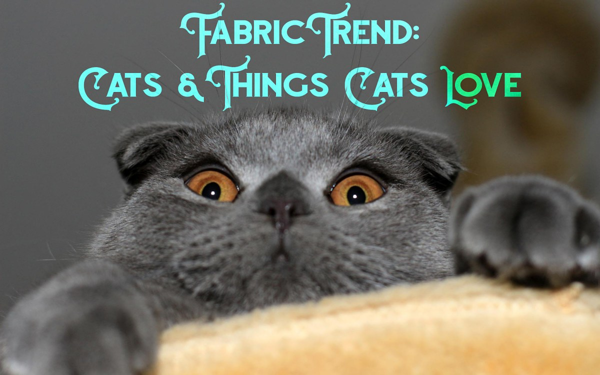 Fabric Trend: Cats and Things Cats Love