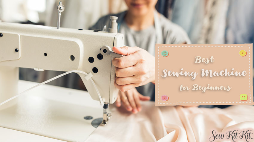 Best Sewing Machine For Beginners The Do's The Don'ts And The Amazing Sewing Machine Beginners Kit