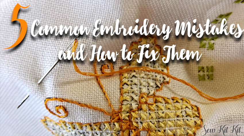 5 Common Embroidery Mistakes And How To Fix Them Sew Kit Kit